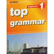 Top Grammar 1 Beginners ( editura : MM Publications , autor :  H.Q. Mitchell , ISBN 978-960-443-180-9 )