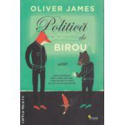 Politica de birou sau cum sa prosperi intr-o lume a minciunii , a atacurilor pe la spate si a loviturilor sub centura ( Editura : Vellant , Autor : Oliver James ISBN 9789731984278 )