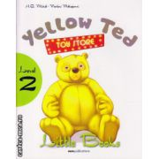 Little Books - Yellow Ted - level 2 reader with CD ( editura : MM Publications , autor : H.Q. Mitchell , Marileni Malkogianni , ISBN 978-960-478-387-8 )