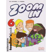 Zoom In 6 - Teacher's book ( editura : MM Publications , autor : H.Q. Mitchell , S. Parker , ISBN 9789603793106 )