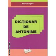 Dictionar de antonime ( Editura : Ars Libri , Autor : Adina Grigore ISBN 978-606-8080-39-6 )