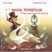 Magia povestilor prima mea carte de lectura ( Editura : Ars Libri , Autor : Adina Grigore , Cristina Ipate -Toma ISBN 978-606-574-610-7 )