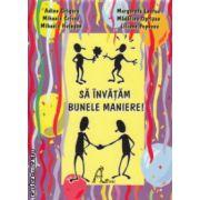 Sa invatam bunele maniere ( Editura : Ars Libri , Autor : Adina Grigore , Margareta Lauruc ISBN 978-973-88471-3-2 )