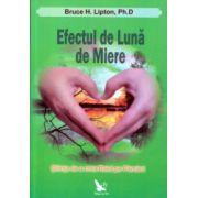 Efectul de Luna de Miere ( Editura: For you, Autor: Bruce H. Lipton ISBN 978-606-639-063-7 )
