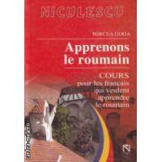 Apprenoms le roumain Cours pour les francais qui veulent apprendre le roumain ( Editura: Niculescu, Autor: Mircea Goga ISBN 973-748-031-7 )