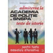 Admiterea la Academia de politie si SNSPA teste de istorie pentru toate manualele alternative ( Editura: Paralela 45, Autor: Mihaela Olteanu ISBN 978-973-47-2231-0 )