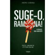 Suge-o, Ramona! ( Editura: Trei, Autor: Andrei Ciobanu ISBN 978-606-719-287-2 )