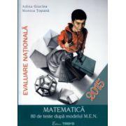 Evaluare nationala Matematica 80 de teste 2015 ( Editura: Trend, Autor: Adina Giuclea, Monica Topana ISBN 978-606-8370-71-2 )