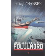 Jurnalul expeditiei spre Polul Nord vol I ( Editura: All, Autor: Fridtjof Nansen ISBN 9789737247667 )