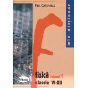 Mic dictionar de fizica volumul I + II clasele VI - XII ( Editura: Aramis, Autor: Paul Comanescu ISBN 978-973-679-357-8 )