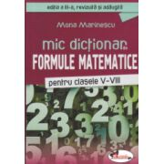 Mic dictionar de formule matematice pentru clasele V -VIII ( Editura: Aramis, Autor: Mona Marinescu ISBN 978-606-706-139-0 )