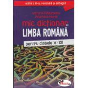 Mic dictionar de limba romana pentru clasele V-XII ( Editura: Aramis, Autor: Victoria Padureanu, Mariana Norel ISBN 978-606-706-105-5 )