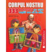 Corpul nostru 333 de lucruri pe care copiii vor sa le afle a( Editura: Niculescu, Autor: birgit Kuhn ISBN 978-973-748-480-2 )