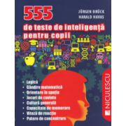 555 de teste de inteligenta pentru copii ( Editura: Niculescu, Autor: Jurgen Bruck, Harald Havas ISBN 978-973-748-899-2 )