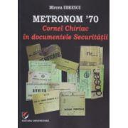 Metronom ' 70 Cornel Chiriac in documentele Securitatii ( Editura: Universitara, Autor: Mircea Udrescu ISBN 978-606-28-0094-9 )