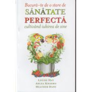 Bucura-te de o stare de sanatate perfecta cultivand iubirea de sine ( Editura: Adevar Divin, Autor: Louise Hay, Ahlea Khadro ISBN 978-606-8420-81-3 )