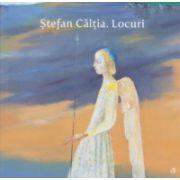 Stefan Caltia. Locuri ( Editura: Curtea Veche, Autor: Stefan Caltia, ISBN 978-606-588-808-1 )