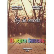 65 de secrete despre succes ( Editura: UltraTech Group SRL, Autor: Alina Croitoru, Ruxandra David, Mihaela Cretu, Irina Velea ISBN 978-973-0-17375-8 )