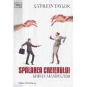 Spalarea creierului stiinta manipularii ( Editura: Paralela 45, Autor: Kathleen Taylor ISBN 978-973-47-2013-2 )