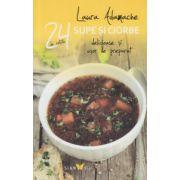 24 de retete pentru supe si ciorbe delicioase si usor de preparat ( Editura: Sian Books, Autor: Laura Adamache, ISBN 978-606-93800--6-2 )