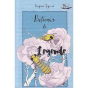 Dictionar de legende ( Editura: Blink, Autor: Georgiana Tuguran ISBN 978-606-92591-6-0 )