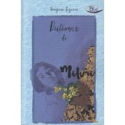 Dictionar de mituri ( Editura: Blink, Autor: Georgiana Tuguran ISBN 978-606-92591-5-3 )