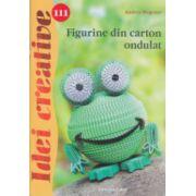 Figurine din carton ondulat ( Nr. 111 ) Editura: Casa, Autor: Andrea Wegener ISBN 978-606-8527-74-1 )