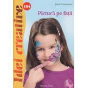 Pictura pe fata ( nr. 104 ) ( Editura: Casa, Autor: Janja Grossmann ISBN978-606-8527-64-2 )