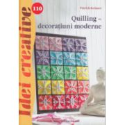 """Quilling - decoratiuni moderne ( nr. 110 ) ( Editura """" Casa, Autor: Patrick Kramer ISBN 978-606-8527-73-4 )"""