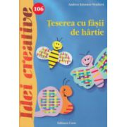 Teserea cu fasii de hartie ( nr. 106 ) ( Editura: Casa, Autor: Andrea Kussner - Neubert ISBN 978-606-8527-68-0 )