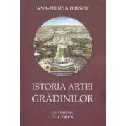 Istoria artei Gradinilor ( Editura: Ceres, Autor: Ana - Felicia Iliescu ISBN 978-973-40-1047-9 )