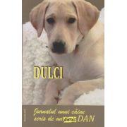 DULCI, Jurnalul unui caine scris de un '' puric '' DAN ( Autor: Dan Puric ISBN 978-606-93718-1-7 )