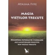 Magia vietilor trecute ( Editura: For You, Autor: Atasha Fyfe ISBN 978-606-639-061-3 )