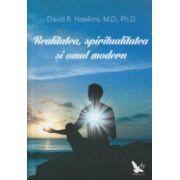Realitatea, spiritualitatea si omul modern ( Editura: For You, Autor: David R. Hawkins, M. D., Ph. D. ISBN 978-606-639-090-3 )