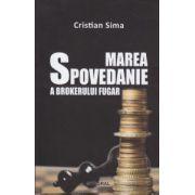 Marea spovedanie a brokerului fugar ( Editura: INTEGRAL, Autor: Cristian Sima ISBN 978-973-8209-69-5 )