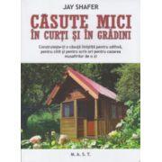 Casute mici in curti si in gradini ( Editura: Mast, Autor: Jay Shafer ISBN 978-606-649-043-6 )