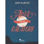 Arta de a calatori ( Editura: Vellant, Autor: Alain de Botton ISBN 973-606-8642-24-6 )