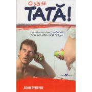 O sa fii Tata! Cum sa treceti cu bine prin urmatoarele 9 luni ( Editura: Sian Books, Autor: John Pfeiffer ISBN 978-606-93485-1-2 )