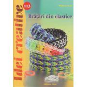 Idei Creative, Bratari din elastice nr. 113 ( Editura: Casa, Autor: Madaras Kata ISBN 978-606-8527-80-2 )