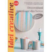 Idei creative, Decoratiuni interioare din beton pentru incepatori nr. 112 ( Editura: Casa, Autor: M. Dawidowski ISBN 978-606-8527-79-6 )