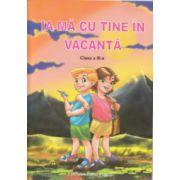 Ia-ma cu tine in vacanta clasa a III a ( Editura: Maxim Bit ISBN 978-606-8411-21-7 )