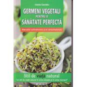 Germeni vegetali pentru o sanatate perfecta ( Editura: Mast, Autor: Grazia Cacciola ISBN 978-606-649-057-3 )