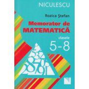 Memorator de matematica clasele 5 - 8 ( Editura: Niculescu, Autor: Rozica Stefan ISBN 978-973-748-732-2 )