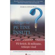 Alege-te pe tine insuti ( Editura: ACT si Politon, Autor: James Altucher ISBN 978-606-8637-76-1 )