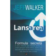 Lansarea, formula secreta ( Editura: ACT si Politon, Autor: Jeff Walker ISBN 978-606-8637-92-1 )