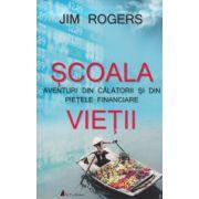 Scoala vietii, aventuri din calatorii si din pietele financiare ( Editura: Act si Politon, Autor: Jim Rogers ISBN 978-606-8637-54-9 )