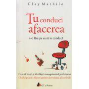 Tu conduci afacerea ( Editura: Act si Politon, Autor: Clay Mathile ISBN 978-606-8637-10-5 )