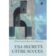 Usa secreta catre succes ( Editura: ACT si Politon, Autor: Florence Scovel Shinn ISBN 978-606-93727-8-4 )