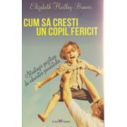 Cum sa cresti un copil fericit ( Editura: Sian Books, Autor: Elizabeth Hartley-Brewer ISBN 978-606-93485-9-8 )