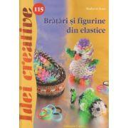 Idei Creative nr 115, Bratari si figurine din elastice ( Editura: Casa, Autor: Madaras Kata ISBN 978-606-8527-86-6 )
